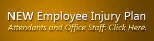 NEW Employee Injury Plan. Attendants and Office Staff Click Here.